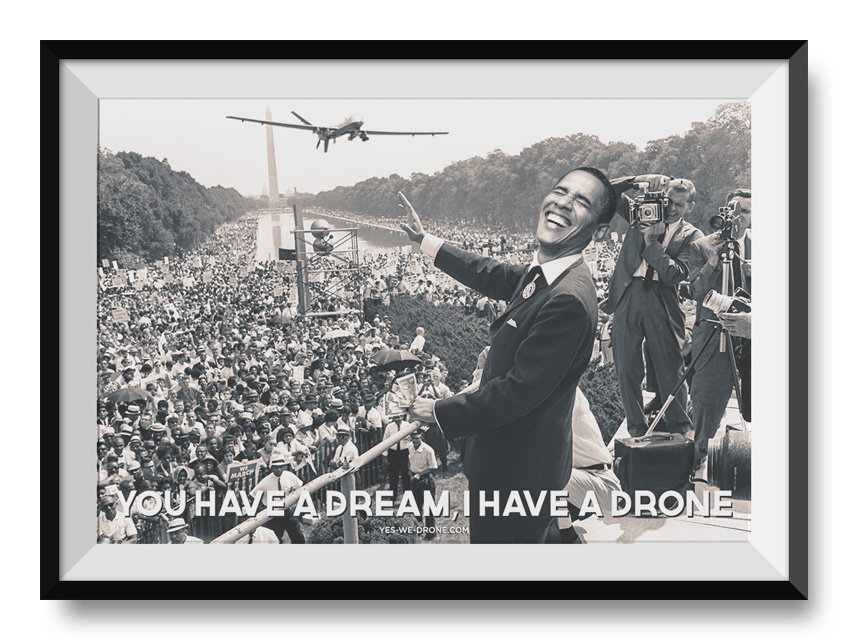 Obama. You have a dream. I have a drone